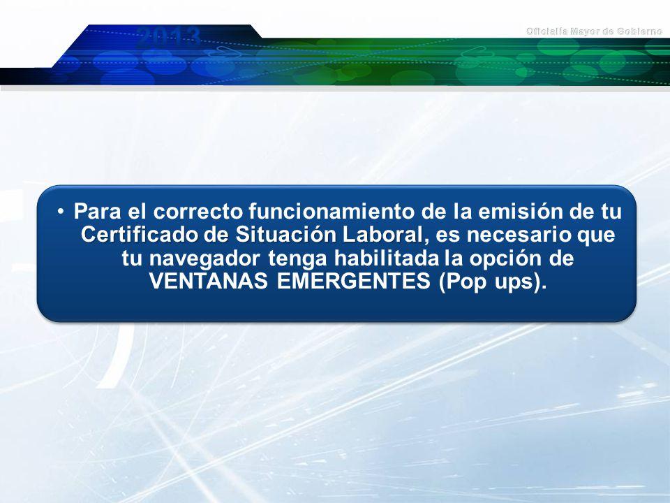 Certificado de Situación LaboralPara el correcto funcionamiento de la emisión de tu Certificado de Situación Laboral, es necesario que tu navegador tenga habilitada la opción de VENTANAS EMERGENTES (Pop ups).