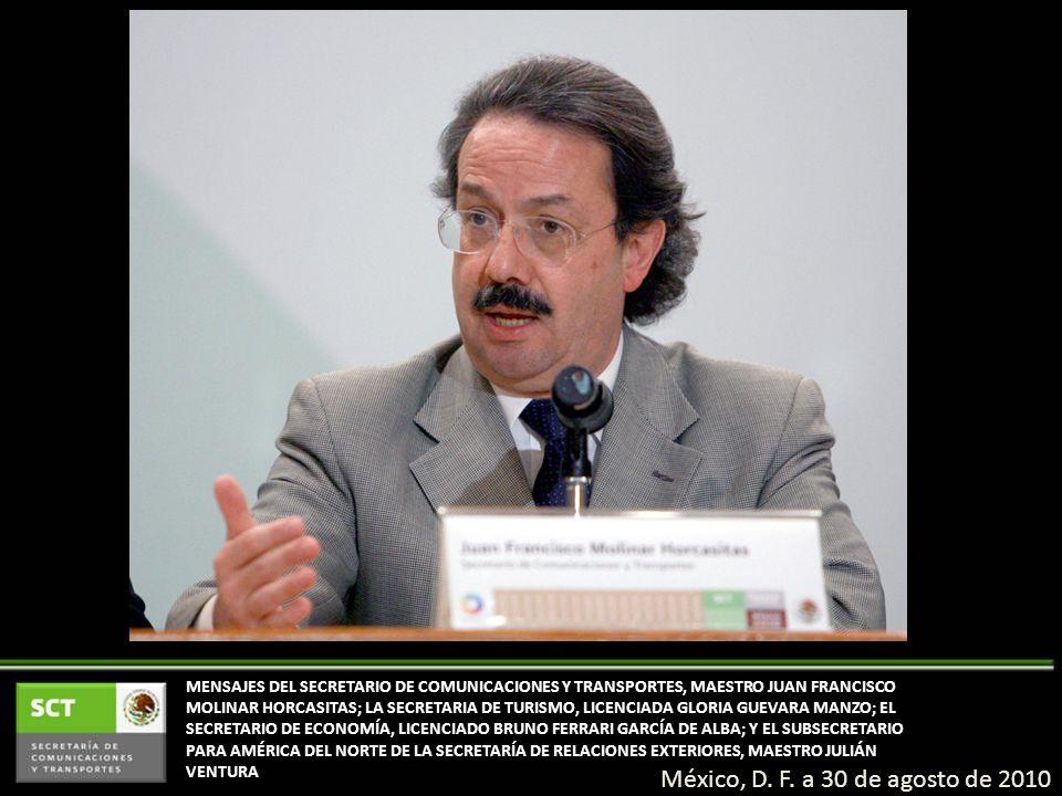 México, D. F. a 30 de agosto de 2010 MENSAJES DEL SECRETARIO DE COMUNICACIONES Y TRANSPORTES, MAESTRO JUAN FRANCISCO MOLINAR HORCASITAS; LA SECRETARIA