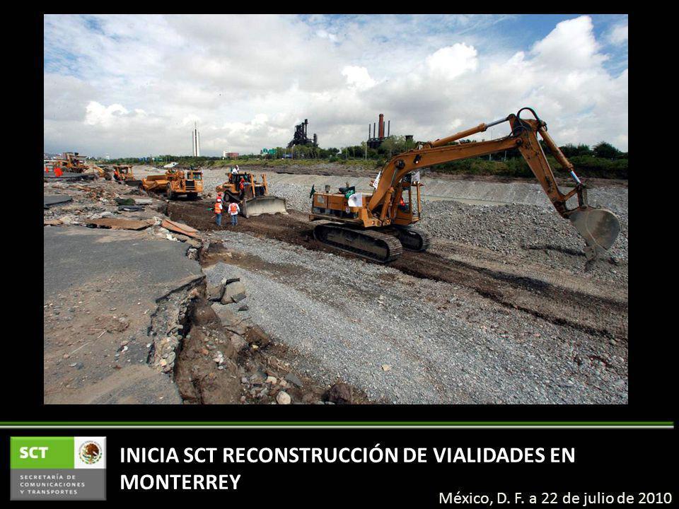 INICIA SCT RECONSTRUCCIÓN DE VIALIDADES EN MONTERREY México, D. F. a 22 de julio de 2010