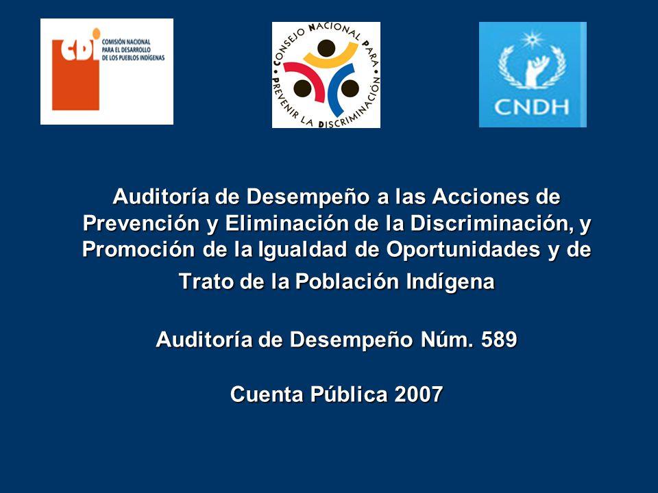 Auditoría de Desempeño a las Acciones de Prevención y Eliminación de la Discriminación, y Promoción de la Igualdad de Oportunidades y de Trato de la Población Indígena Auditoría de Desempeño Núm.