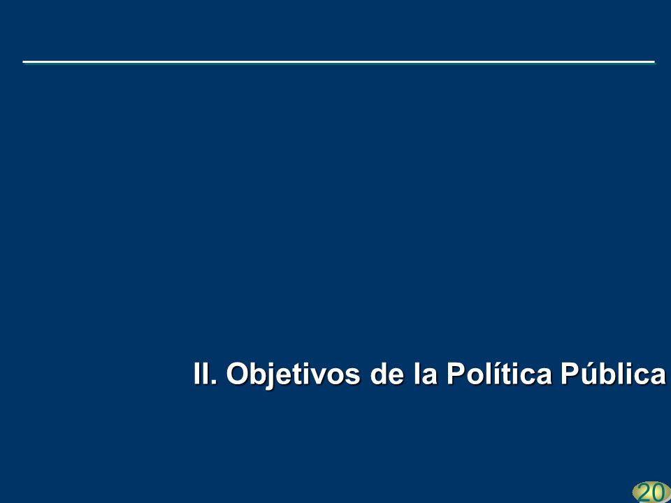 20 II. Objetivos de la Política Pública
