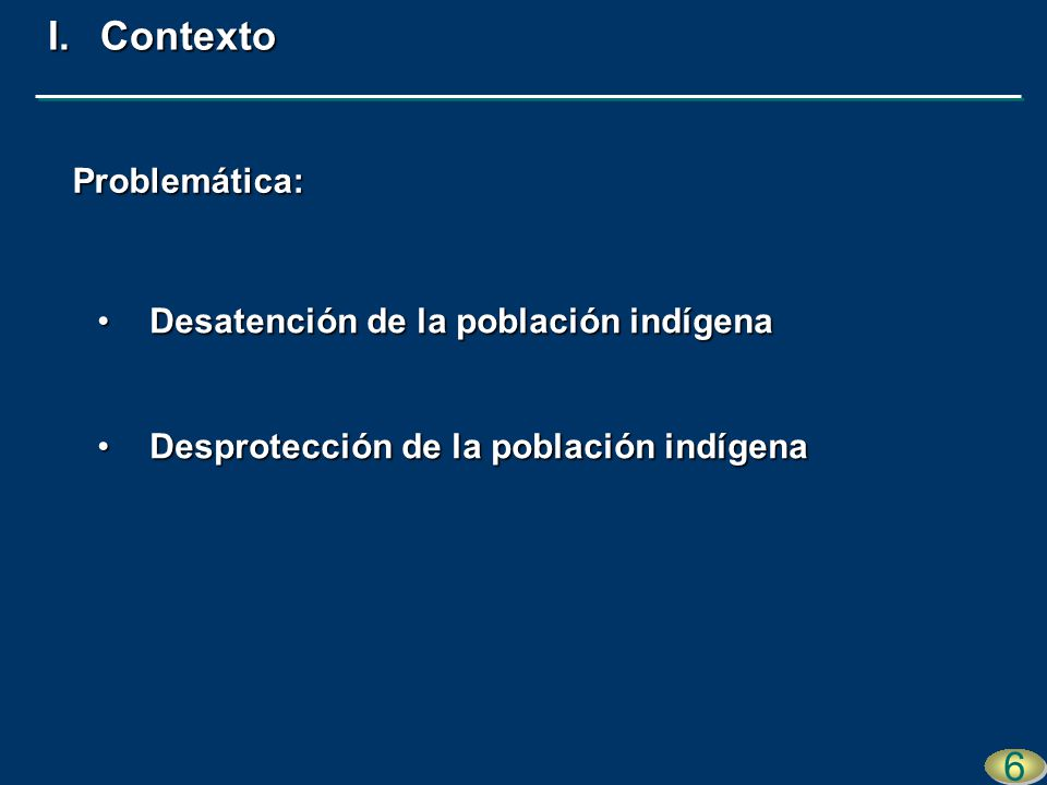 Falta de organización de sus propias insti- tucionesFalta de organización de sus propias insti- tuciones 17 I.Contexto Desprotección de indígenas