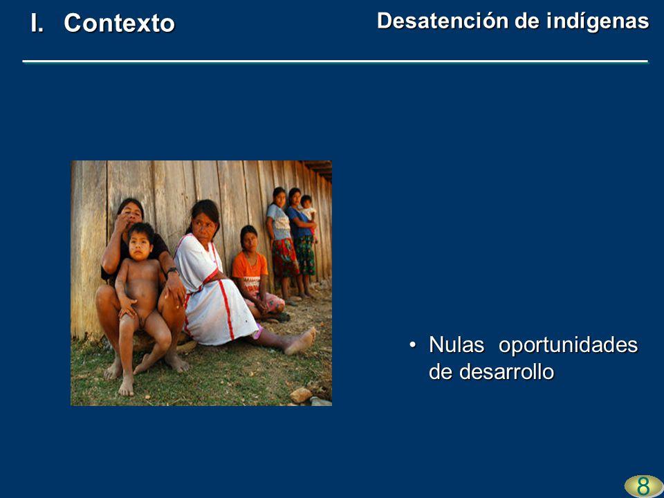 Nulas oportunidades de desarrolloNulas oportunidades de desarrollo 8 8 Desatención de indígenas