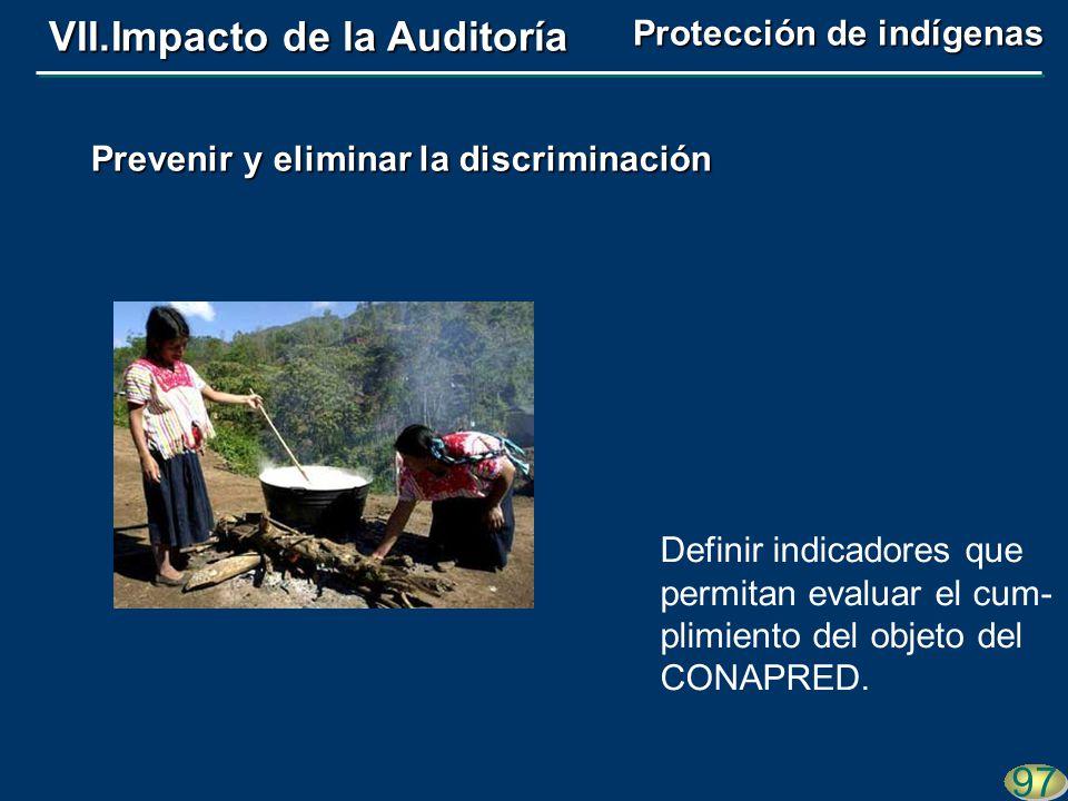 Definir indicadores que permitan evaluar el cum- plimiento del objeto del CONAPRED. 97 Prevenir y eliminar la discriminación VII.Impacto de la Auditor