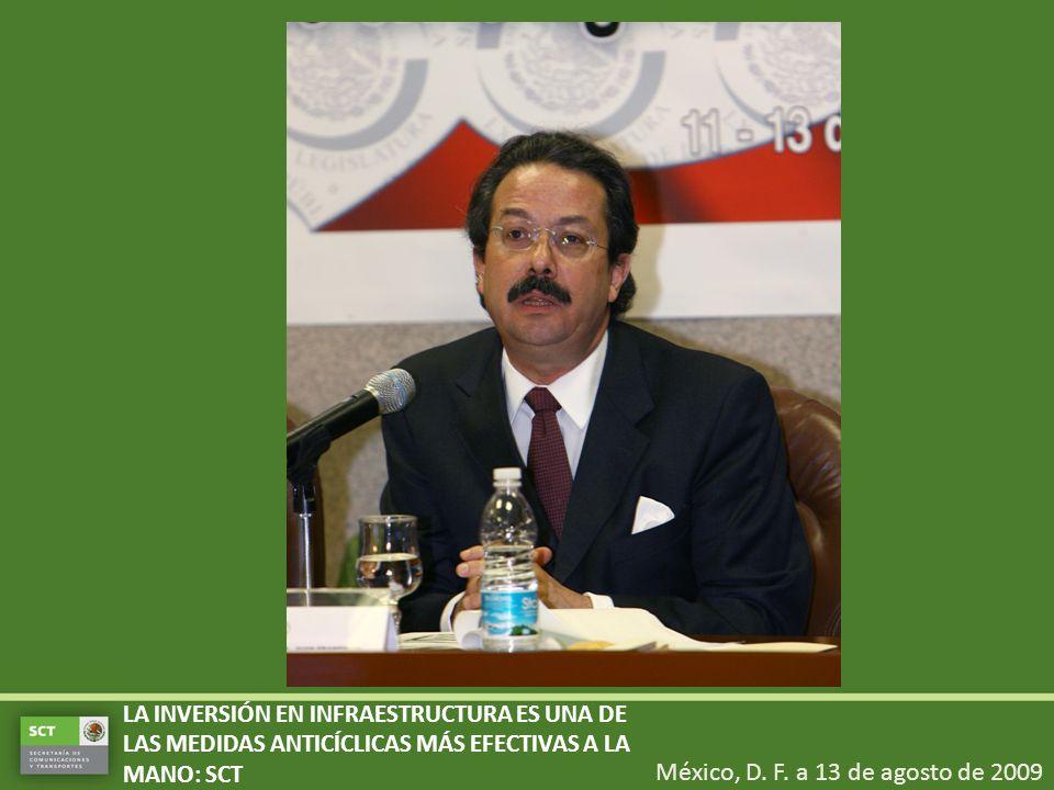 México, D. F. a 13 de agosto de 2009 LA INVERSIÓN EN INFRAESTRUCTURA ES UNA DE LAS MEDIDAS ANTICÍCLICAS MÁS EFECTIVAS A LA MANO: SCT