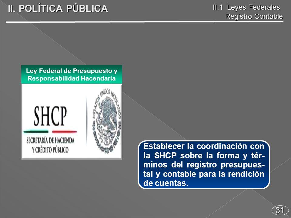 31 Establecer la coordinación con la SHCP sobre la forma y tér- minos del registro presupues- tal y contable para la rendición de cuentas.