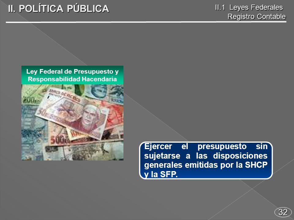 32 Ejercer el presupuesto sin sujetarse a las disposiciones generales emitidas por la SHCP y la SFP.