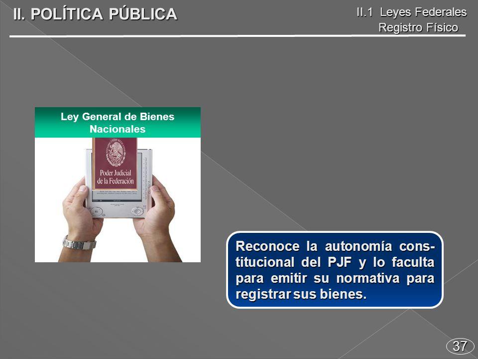 37 Reconoce la autonomía cons- titucional del PJF y lo faculta para emitir su normativa para registrar sus bienes.
