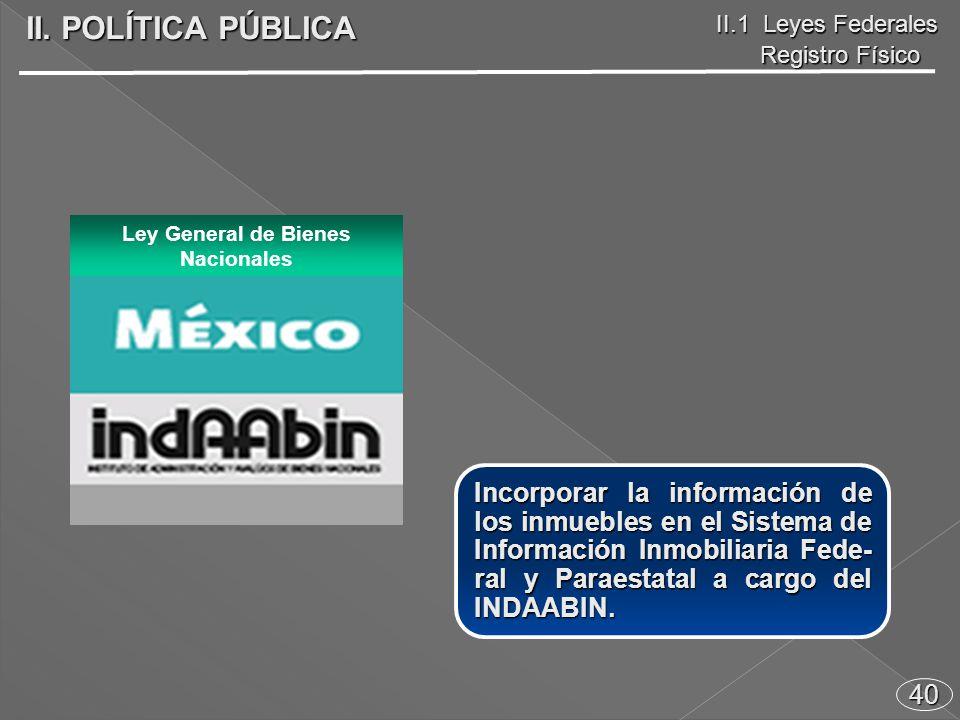 40 Incorporar la información de los inmuebles en el Sistema de Información Inmobiliaria Fede- ral y Paraestatal a cargo del INDAABIN.