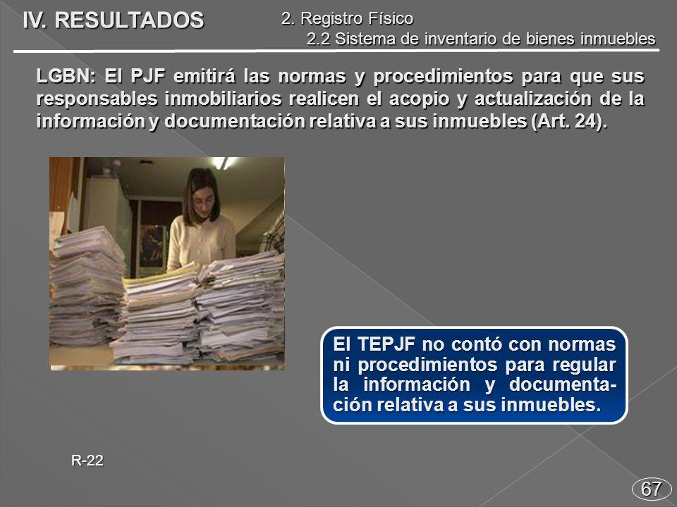 67 El TEPJF no contó con normas ni procedimientos para regular la información y documenta- ción relativa a sus inmuebles.