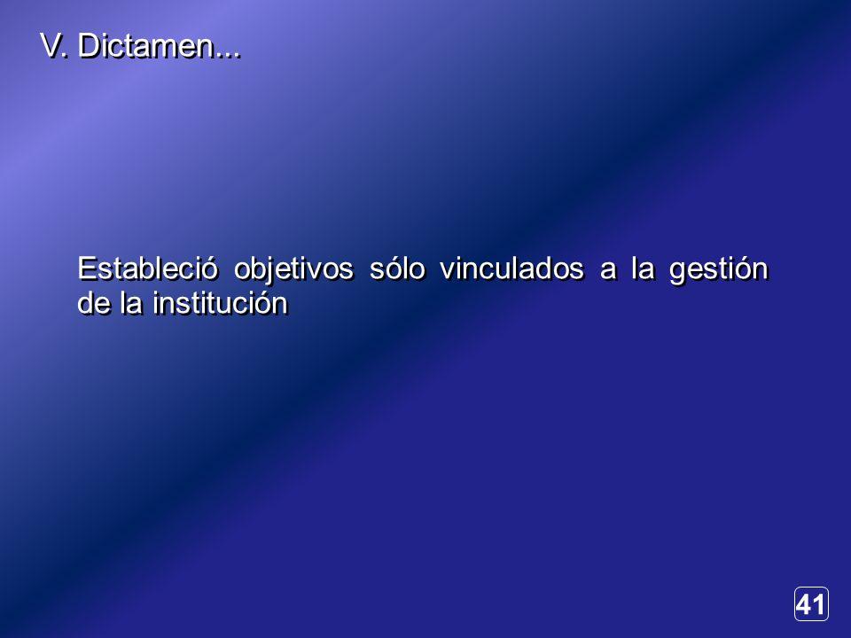 41 Estableció objetivos sólo vinculados a la gestión de la institución V. Dictamen...