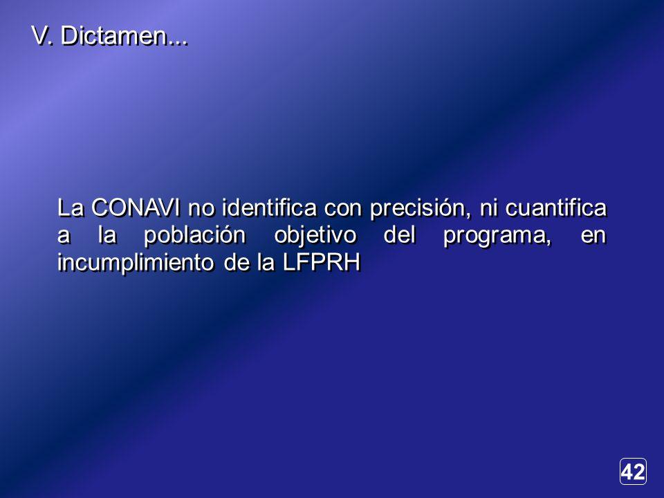42 La CONAVI no identifica con precisión, ni cuantifica a la población objetivo del programa, en incumplimiento de la LFPRH V.