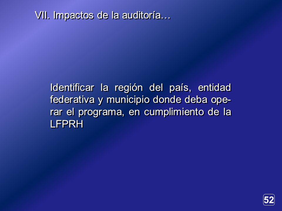 52 Identificar la región del país, entidad federativa y municipio donde deba ope- rar el programa, en cumplimiento de la LFPRH VII.