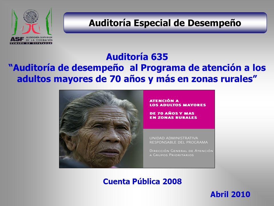 Auditoría 635 Auditoría de desempeño al Programa de atención a los adultos mayores de 70 años y más en zonas rurales Auditoría Especial de Desempeño C