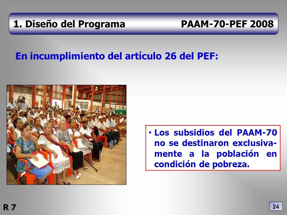 1. Diseño del Programa PAAM-70-PEF 2008 En incumplimiento del artículo 26 del PEF: Los subsidios del PAAM-70 no se destinaron exclusiva- mente a la po