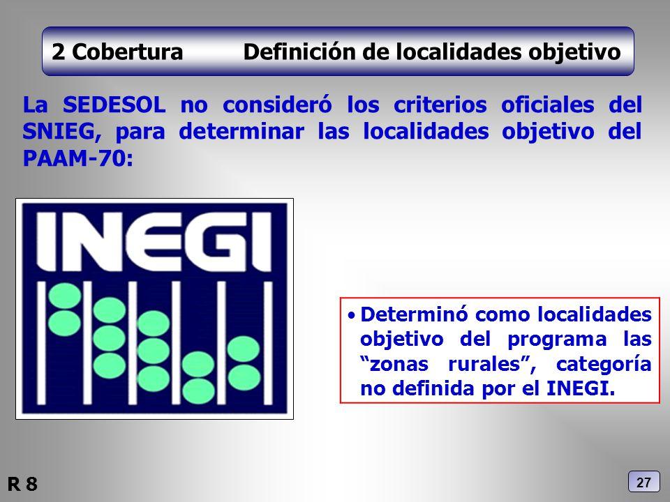 2 Cobertura Definición de localidades objetivo La SEDESOL no consideró los criterios oficiales del SNIEG, para determinar las localidades objetivo del