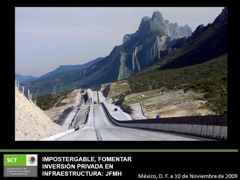 IMPOSTERGABLE, FOMENTAR INVERSIÓN PRIVADA EN INFRAESTRUCTURA: JFMH México, D. F. a 10 de Noviembre de 2009