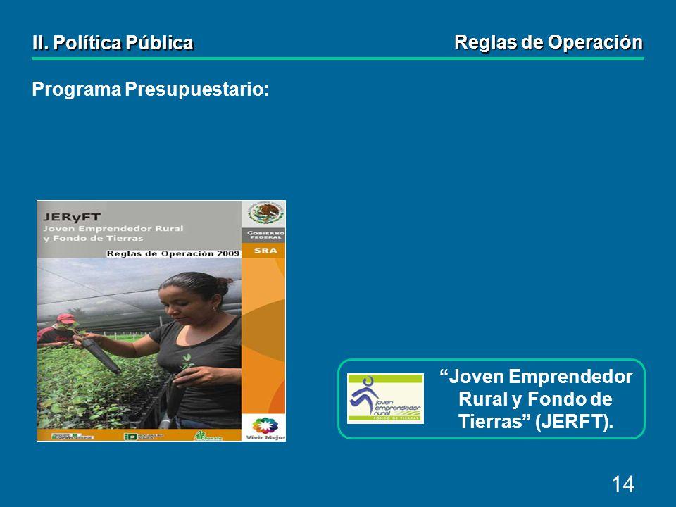 14 Programa Presupuestario: Joven Emprendedor Rural y Fondo de Tierras (JERFT).