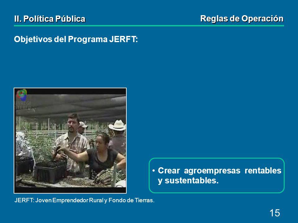 15 Objetivos del Programa JERFT: Crear agroempresas rentables y sustentables.
