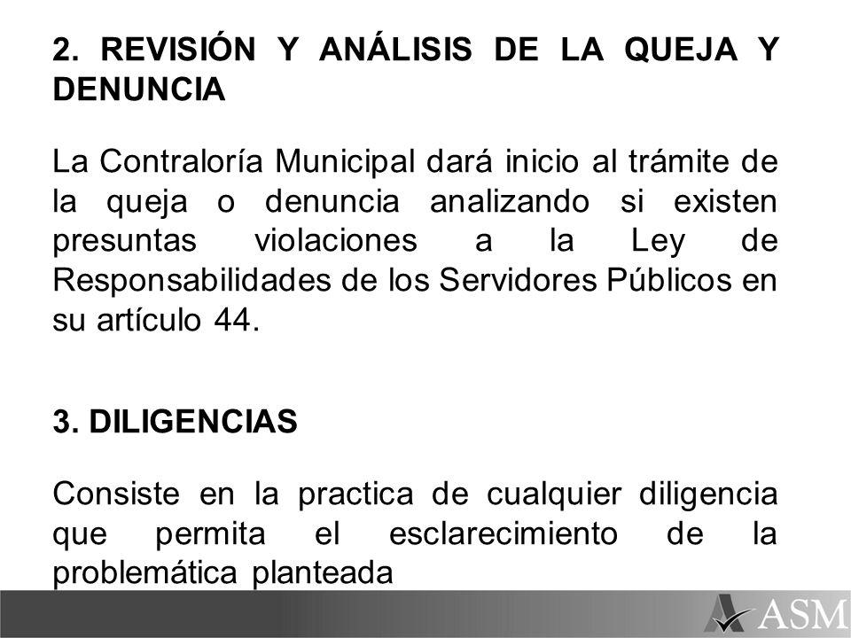 2. REVISIÓN Y ANÁLISIS DE LA QUEJA Y DENUNCIA La Contraloría Municipal dará inicio al trámite de la queja o denuncia analizando si existen presuntas v