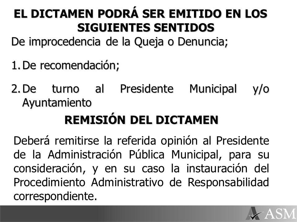 EL DICTAMEN PODRÁ SER EMITIDO EN LOS SIGUIENTES SENTIDOS De improcedencia de la Queja o Denuncia; 1.De recomendación; 2.De turno al Presidente Municip
