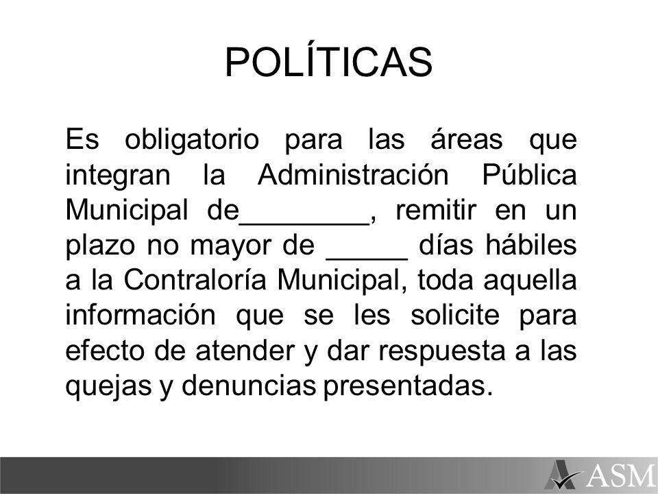 POLÍTICAS Es obligatorio para las áreas que integran la Administración Pública Municipal de________, remitir en un plazo no mayor de _____ días hábile