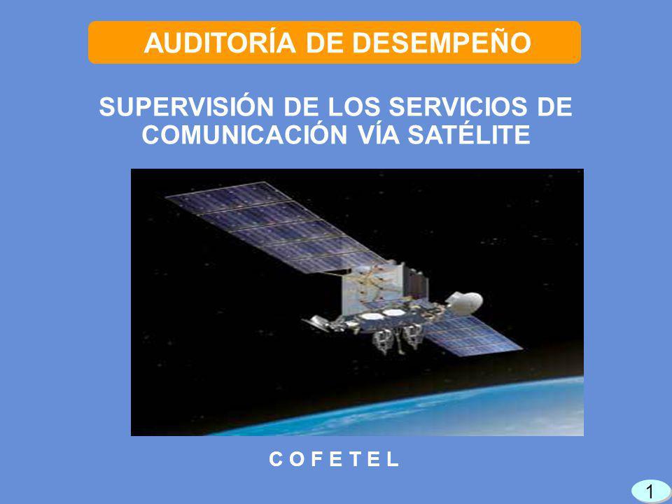 C O F E T E L AUDITORÍA DE DESEMPEÑO SUPERVISIÓN DE LOS SERVICIOS DE COMUNICACIÓN VÍA SATÉLITE 1