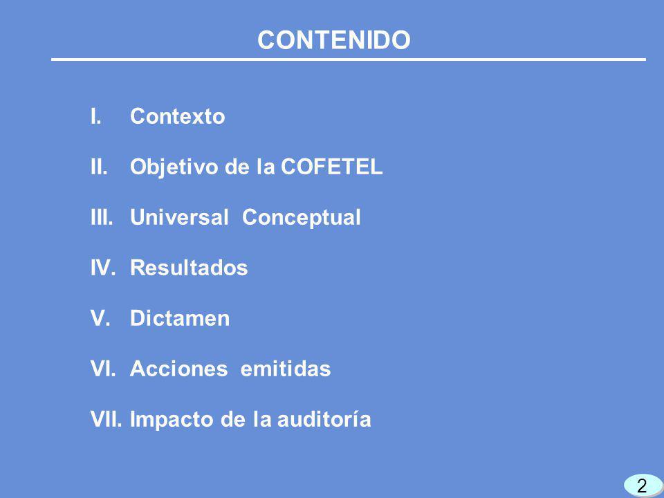 CONTENIDO I.Contexto II.Objetivo de la COFETEL III.Universal Conceptual IV.Resultados V.Dictamen VI.Acciones emitidas VII.Impacto de la auditoría 2