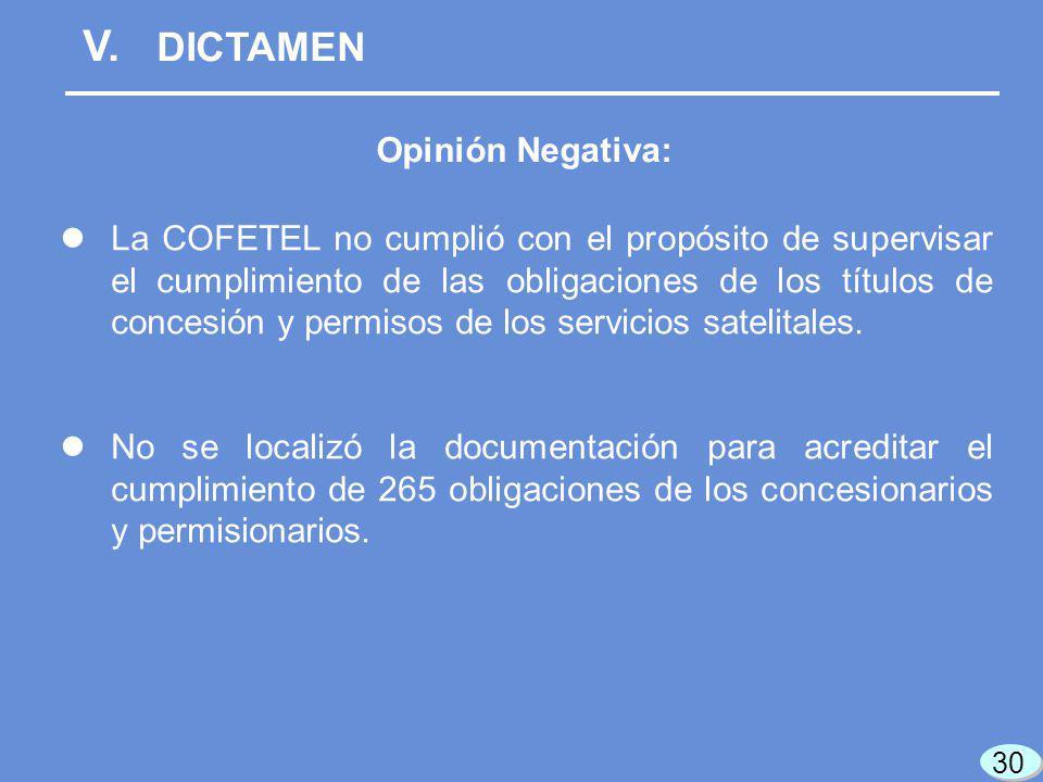 V. DICTAMEN Opinión Negativa: La COFETEL no cumplió con el propósito de supervisar el cumplimiento de las obligaciones de los títulos de concesión y p