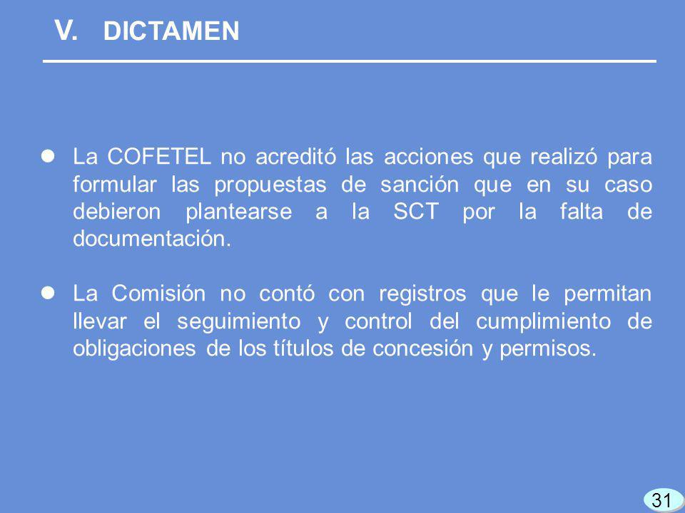 V. DICTAMEN La COFETEL no acreditó las acciones que realizó para formular las propuestas de sanción que en su caso debieron plantearse a la SCT por la