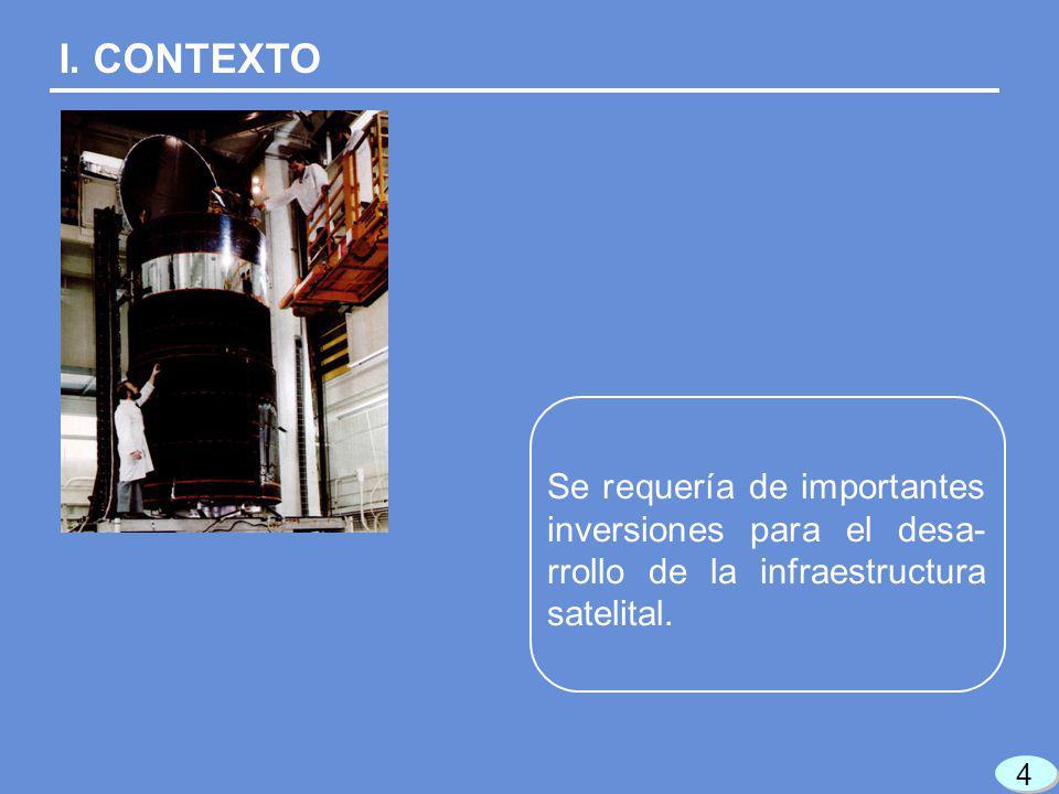 I. CONTEXTO Se requería de importantes inversiones para el desa- rrollo de la infraestructura satelital. 4