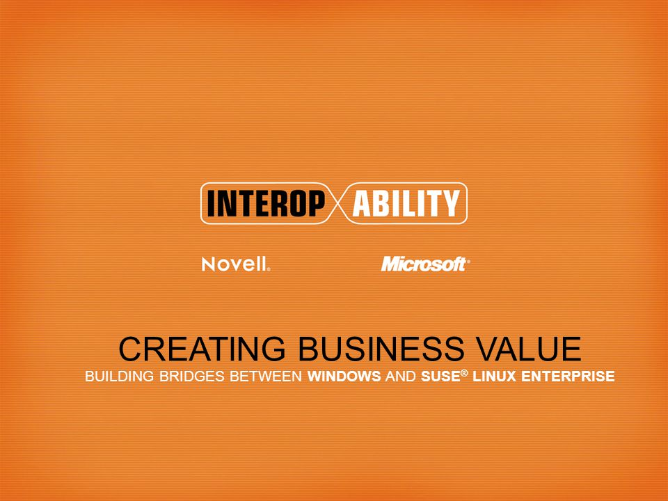 CREATING BUSINESS VALUE BUILDING BRIDGES BETWEEN WINDOWS AND SUSE ® LINUX ENTERPRISE
