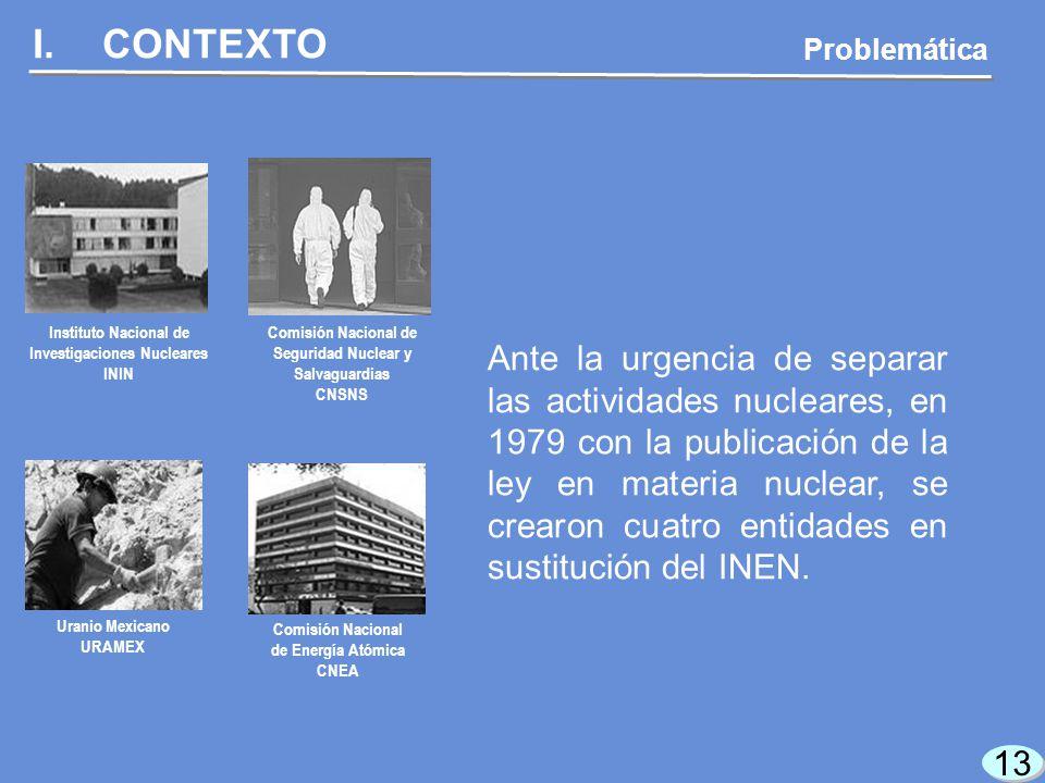 13 Ante la urgencia de separar las actividades nucleares, en 1979 con la publicación de la ley en materia nuclear, se crearon cuatro entidades en sustitución del INEN.