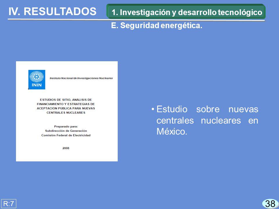 IV. RESULTADOS R:7 Estudio sobre nuevas centrales nucleares en México.