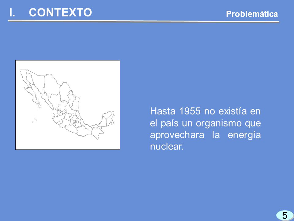 5 5 I.CONTEXTO Hasta 1955 no existía en el país un organismo que aprovechara la energía nuclear.
