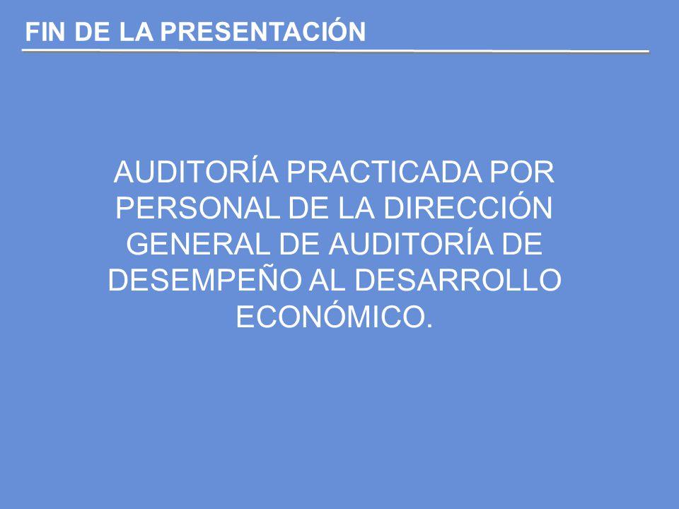 AUDITORÍA PRACTICADA POR PERSONAL DE LA DIRECCIÓN GENERAL DE AUDITORÍA DE DESEMPEÑO AL DESARROLLO ECONÓMICO.