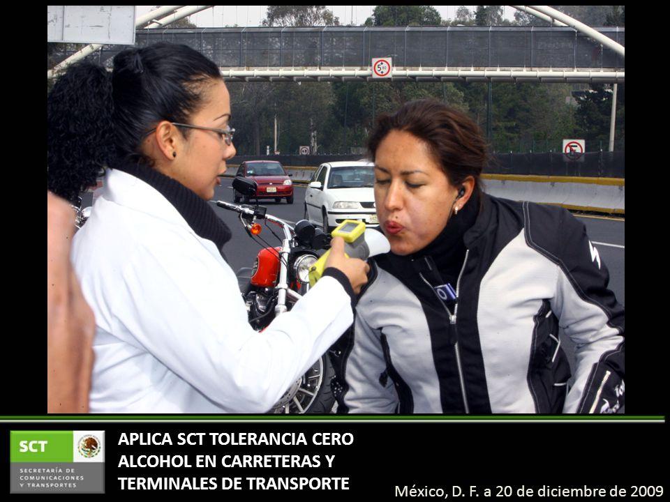 APLICA SCT TOLERANCIA CERO ALCOHOL EN CARRETERAS Y TERMINALES DE TRANSPORTE México, D. F. a 20 de diciembre de 2009