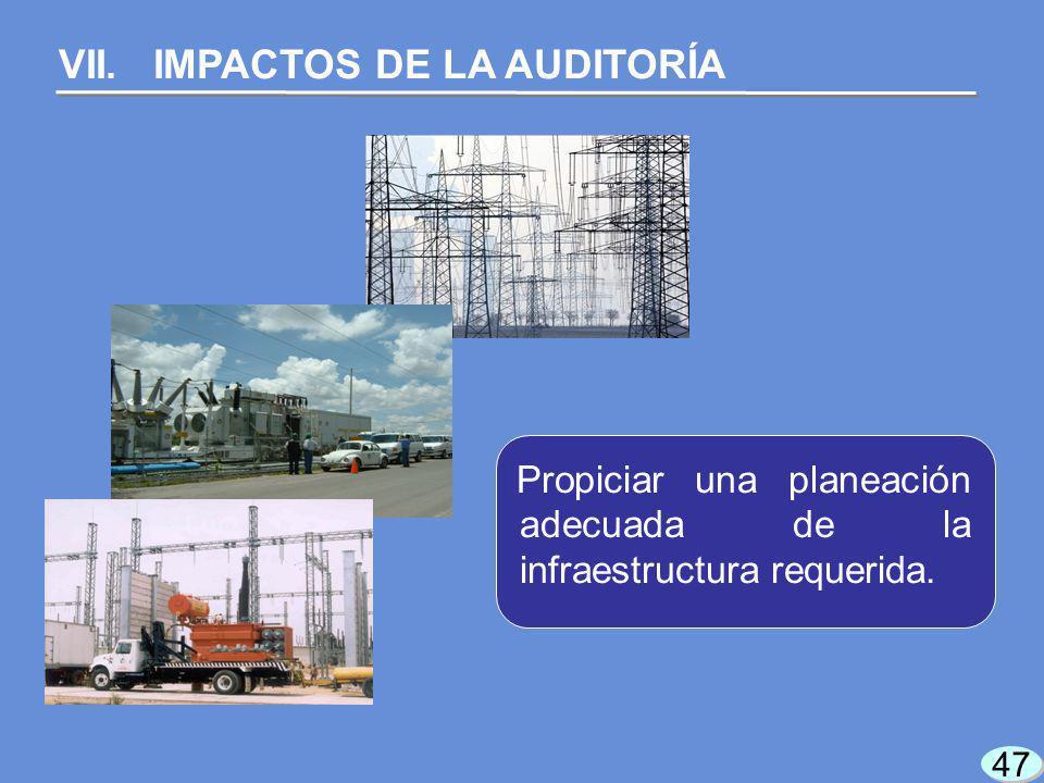 47 VII. IMPACTOS DE LA AUDITORÍA Propiciar una planeación adecuada de la infraestructura requerida.