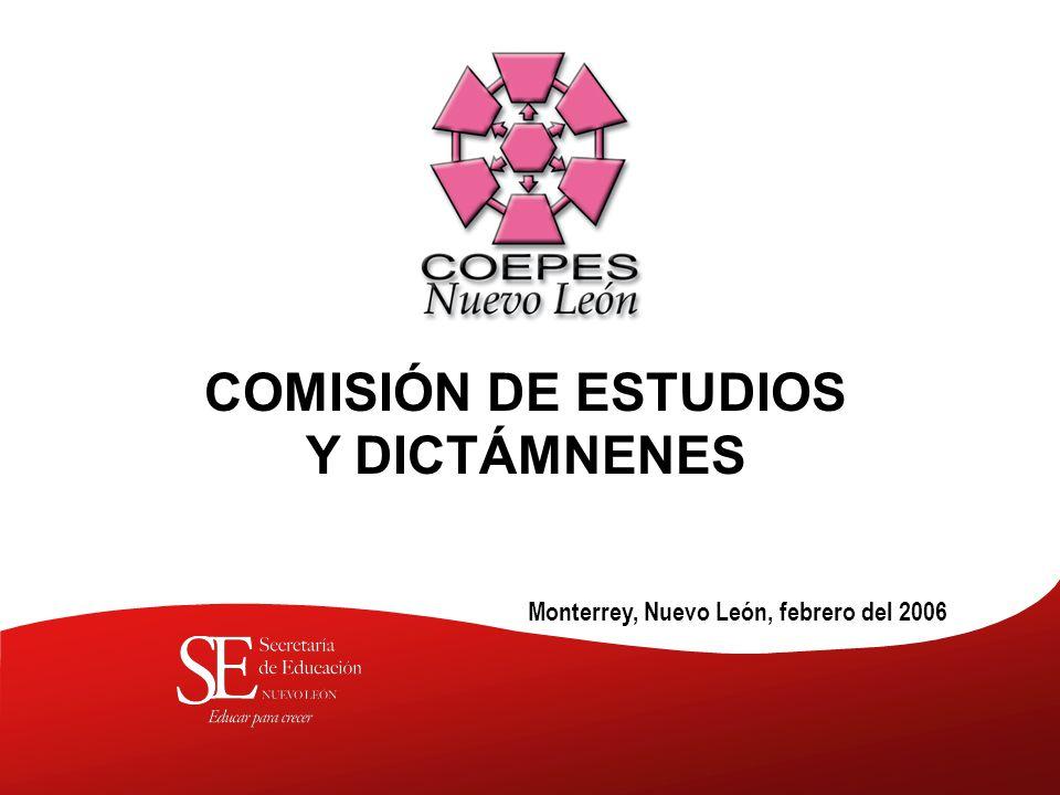Monterrey, Nuevo León, febrero del 2006 COMISIÓN DE ESTUDIOS Y DICTÁMNENES