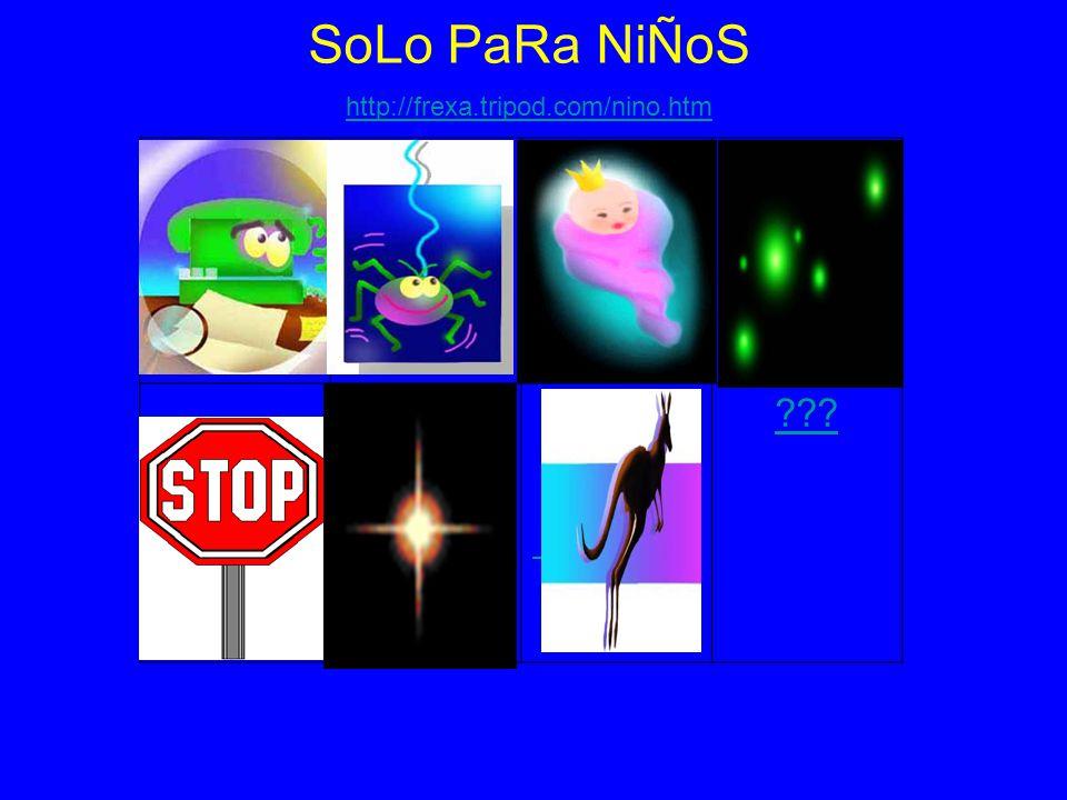 ??? SoLo PaRa NiÑoS http://frexa.tripod.com/nino.htm