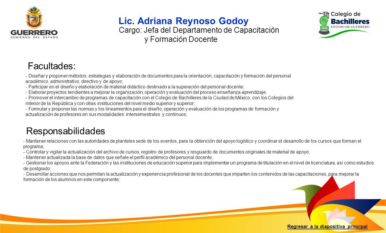 Facultades: Responsabilidades Regresar a la diapositiva principal - Diseñar y proponer métodos, estrategias y elaboración de documentos para la orient