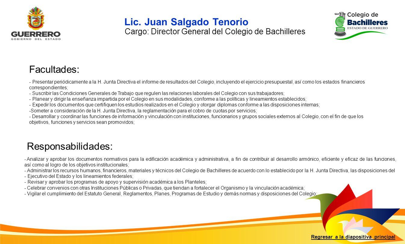 Lic. Juan Salgado Tenorio Facultades: Responsabilidades: Regresar a la diapositiva principal Cargo: Director General del Colegio de Bachilleres - Pres