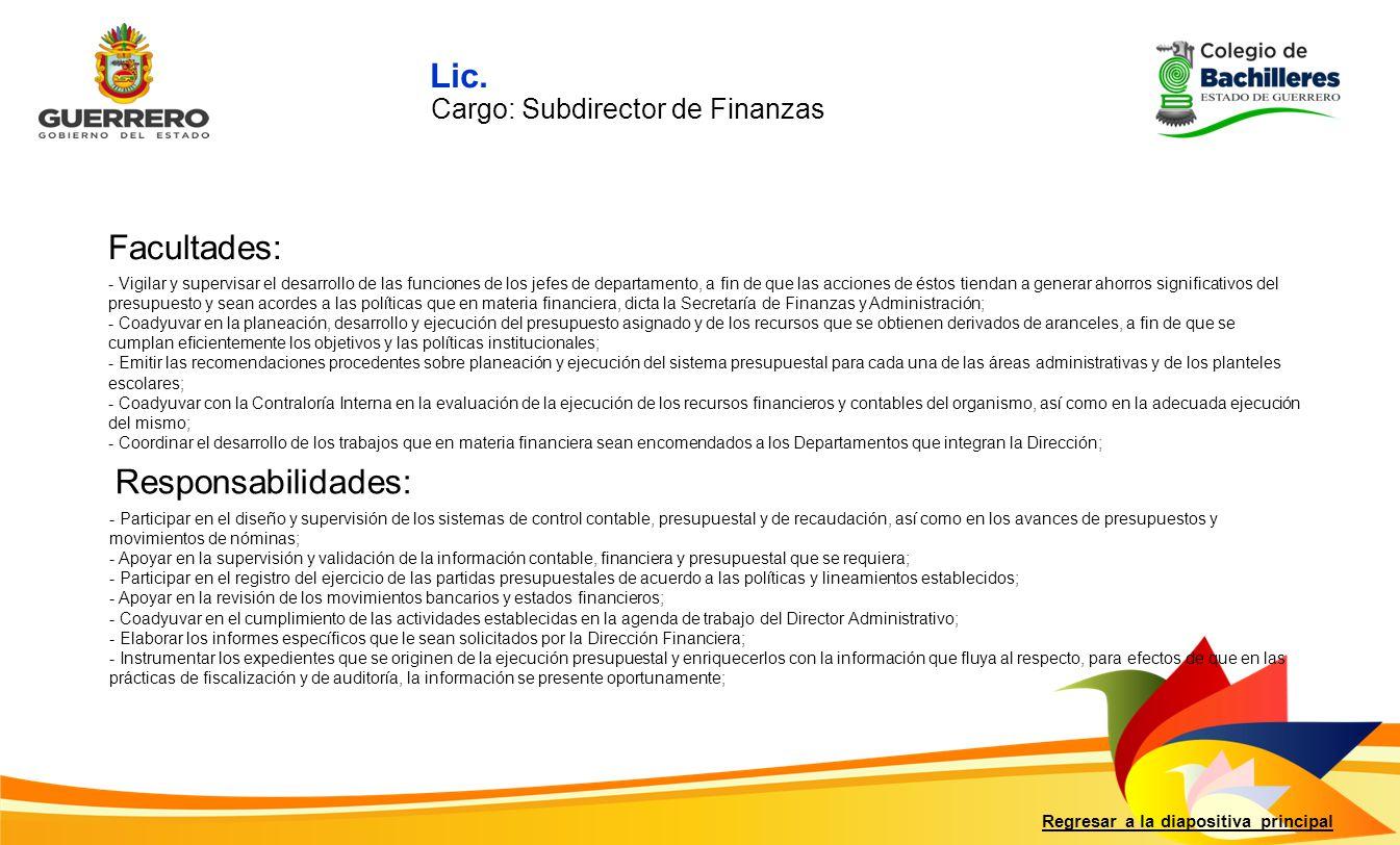 Facultades: Responsabilidades: Regresar a la diapositiva principal - Participar en el diseño y supervisión de los sistemas de control contable, presup