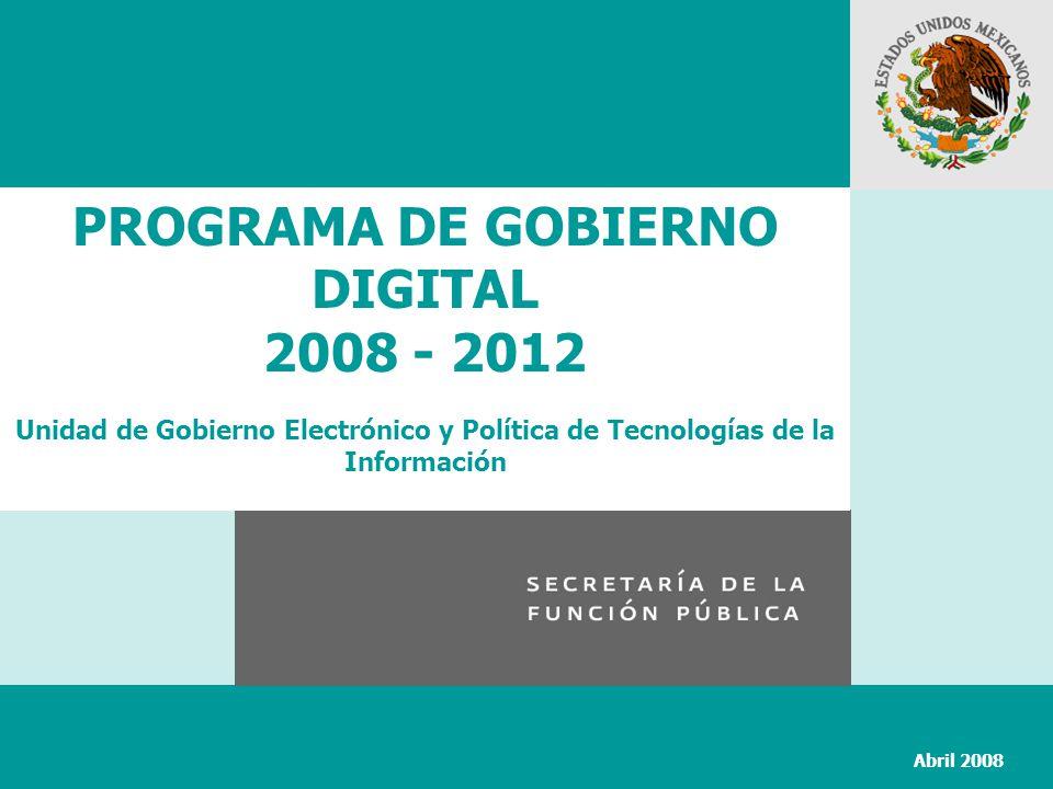 PROGRAMA DE GOBIERNO DIGITAL 2008 - 2012 Unidad de Gobierno Electrónico y Política de Tecnologías de la Información Abril 2008