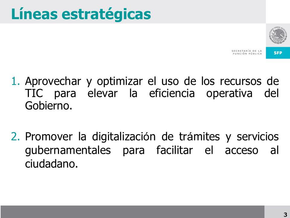 3 Líneas estratégicas 1.Aprovechar y optimizar el uso de los recursos de TIC para elevar la eficiencia operativa del Gobierno.