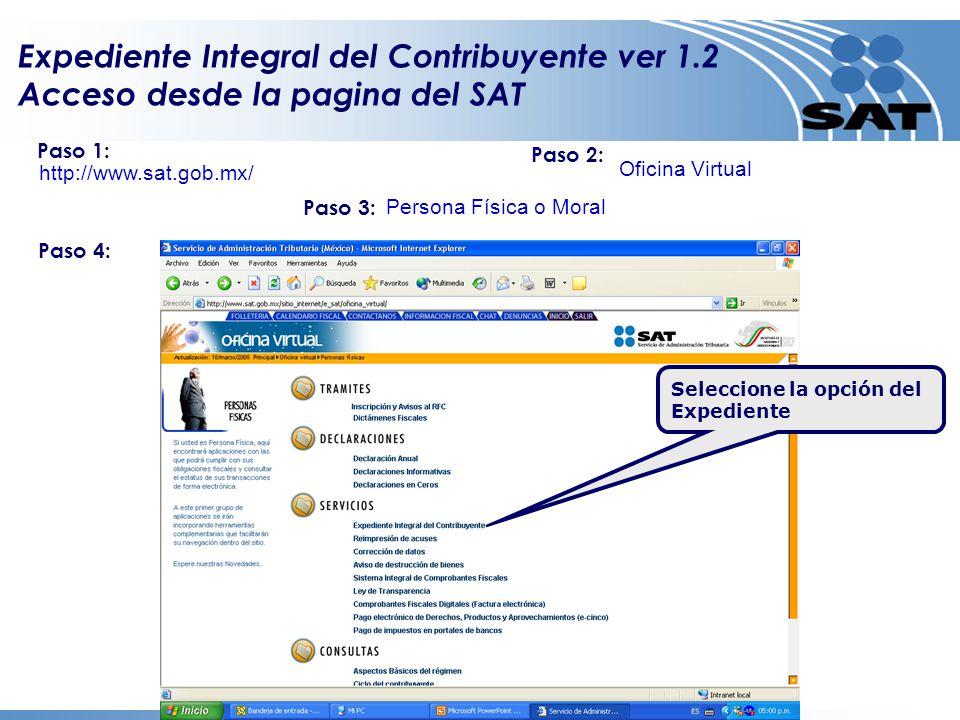 Expediente Integral del Contribuyente ver 1.2 Acceso desde la pagina del SAT Seleccione la opción del Expediente http://www.sat.gob.mx/ Paso 1: Paso 2