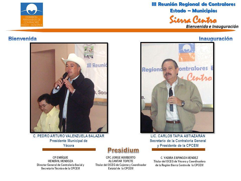 Bienvenida e Inauguración LIC. CARLOS TAPIA ASTIAZARÁN Secretario de la Contraloría General y Presidente de la CPCEM C. PEDRO ARTURO VALENZUELA SALAZA