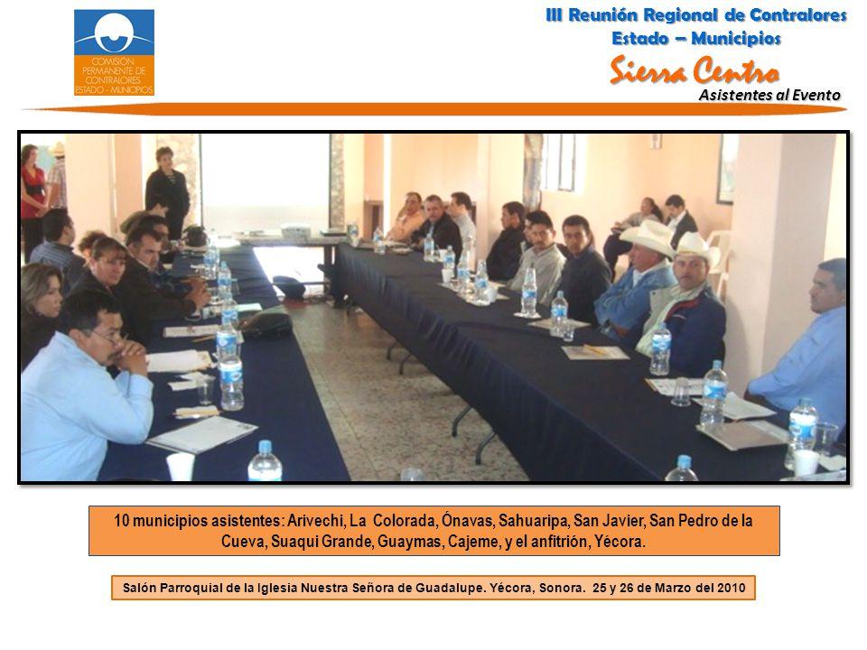 Asistentes al Evento 10 municipios asistentes: Arivechi, La Colorada, Ónavas, Sahuaripa, San Javier, San Pedro de la Cueva, Suaqui Grande, Guaymas, Ca