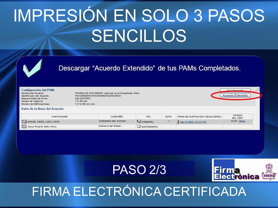 IMPRESIÓN EN SOLO 3 PASOS SENCILLOS FIRMA ELECTRÓNICA CERTIFICADA Descargar Acuerdo Extendido de tus PAMs Completados.