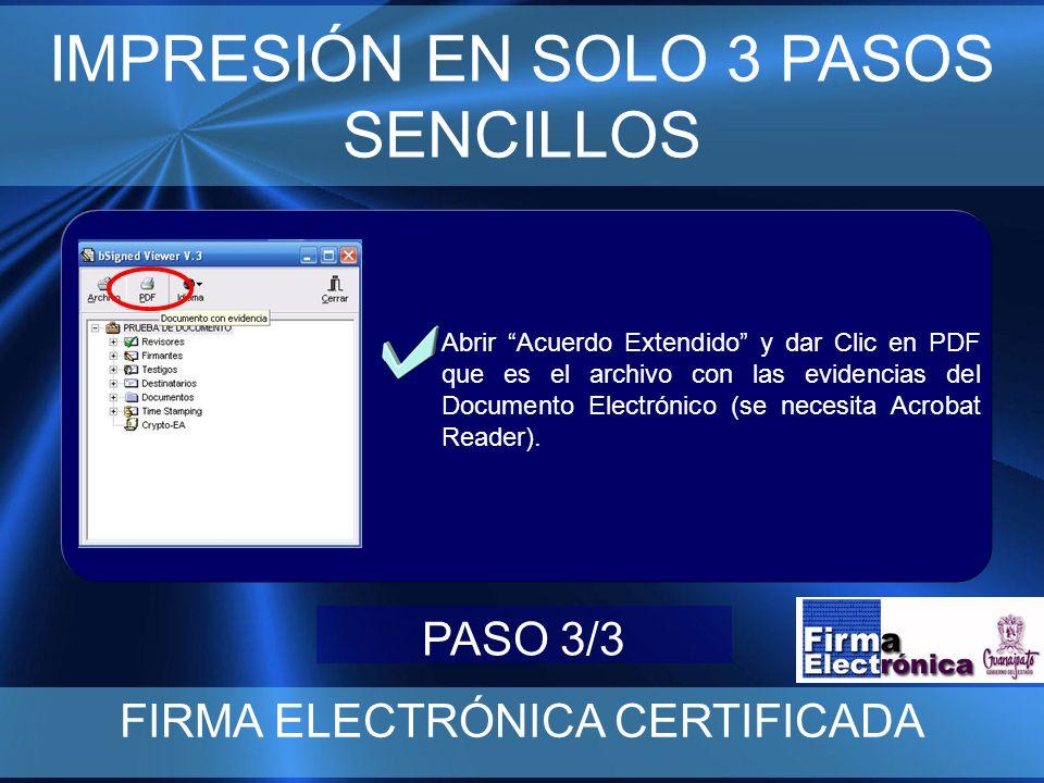 IMPRESIÓN EN SOLO 3 PASOS SENCILLOS FIRMA ELECTRÓNICA CERTIFICADA Abrir Acuerdo Extendido y dar Clic en PDF que es el archivo con las evidencias del Documento Electrónico (se necesita Acrobat Reader).